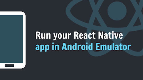 Run your React Native app in Android Emulator - iLoveCoding